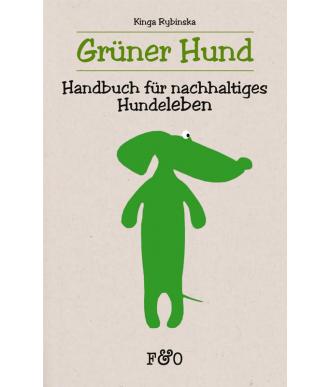 Grüner Hund - Handbuch für nachhaltiges Hundeleben von Kinga Rybinska
